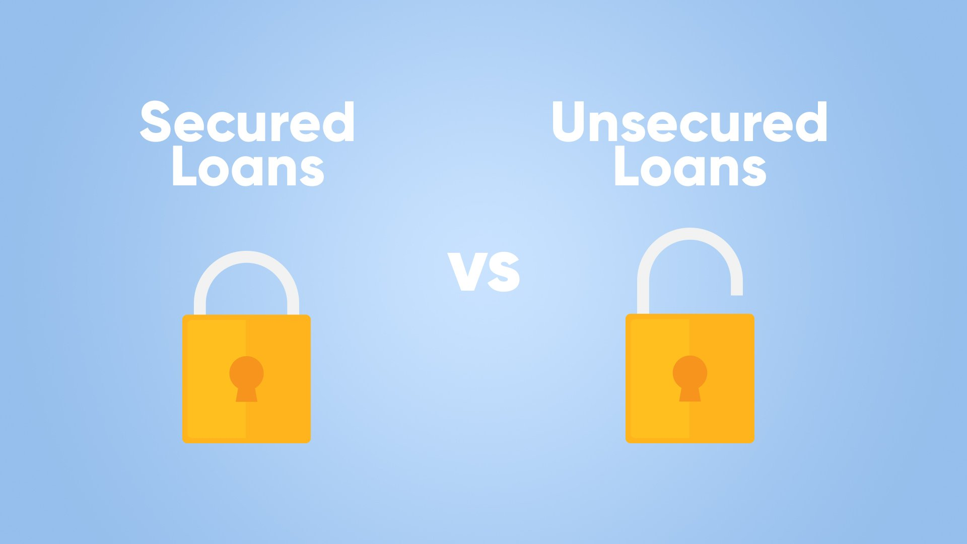 Secured Loans Vs. Unsecured Loans: Which Are Better?